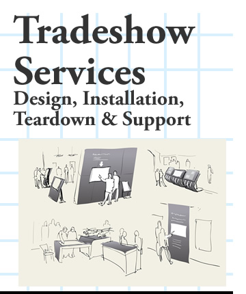 Trade Show Services- Design, Installation, Teardown, Support